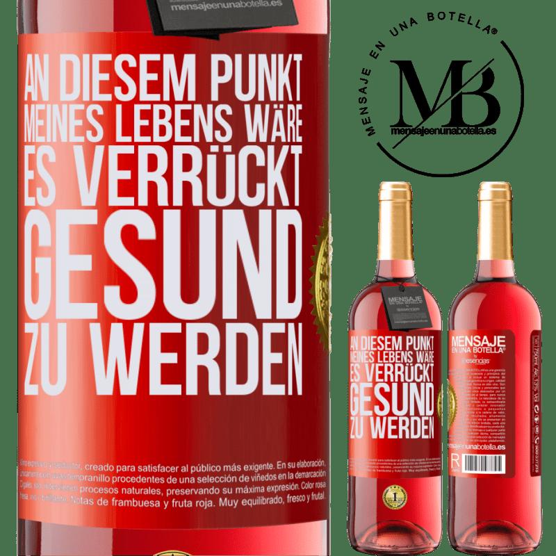 24,95 € Kostenloser Versand | Roséwein ROSÉ Ausgabe An diesem Punkt meines Lebens wäre es verrückt, gesund zu werden Rote Markierung. Anpassbares Etikett Junger Wein Ernte 2020 Tempranillo