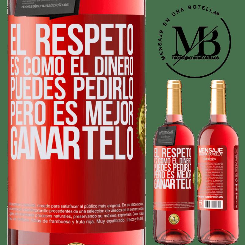 24,95 € Envoi gratuit | Vin rosé Édition ROSÉ Le respect est comme l'argent. Vous pouvez le demander, mais il vaut mieux le gagner Étiquette Rouge. Étiquette personnalisable Vin jeune Récolte 2020 Tempranillo