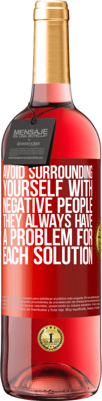 24,95 € Free Shipping | Rosé Wine ROSÉ Edition Avoid surrounding yourself with negative people. They always have a problem for each solution Red Label. Customizable label Young wine Harvest 2020 Tempranillo