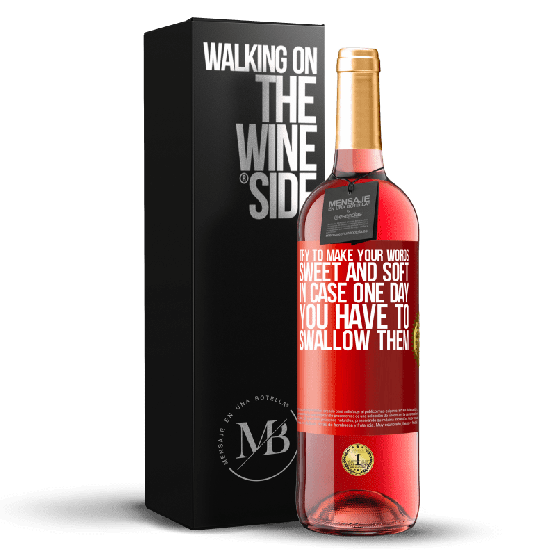 24,95 € Free Shipping | Rosé Wine ROSÉ Edition Try to make your words sweet and soft, in case one day you have to swallow them Red Label. Customizable label Young wine Harvest 2020 Tempranillo