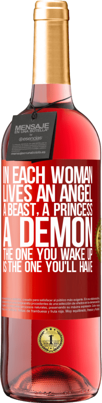 24,95 € Free Shipping   Rosé Wine ROSÉ Edition In each woman lives an angel, a beast, a princess, a demon. The one you wake up is the one you'll have Red Label. Customizable label Young wine Harvest 2020 Tempranillo