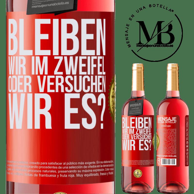 24,95 € Kostenloser Versand | Roséwein ROSÉ Ausgabe Bleiben wir im Zweifel oder versuchen wir es? Rote Markierung. Anpassbares Etikett Junger Wein Ernte 2020 Tempranillo