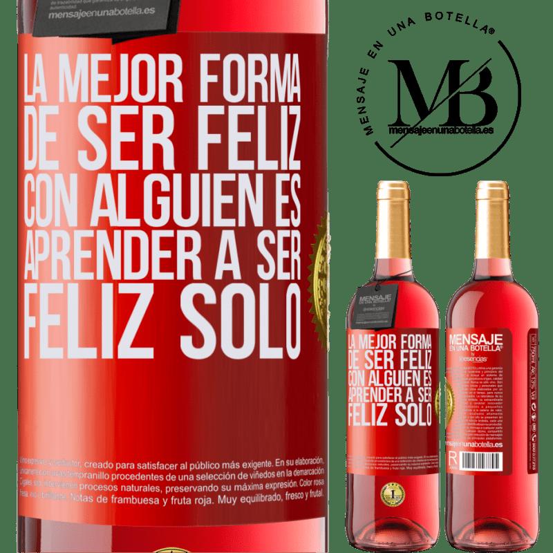 24,95 € Envoi gratuit   Vin rosé Édition ROSÉ La meilleure façon d'être heureux avec quelqu'un est d'apprendre à être heureux seul Étiquette Rouge. Étiquette personnalisable Vin jeune Récolte 2020 Tempranillo