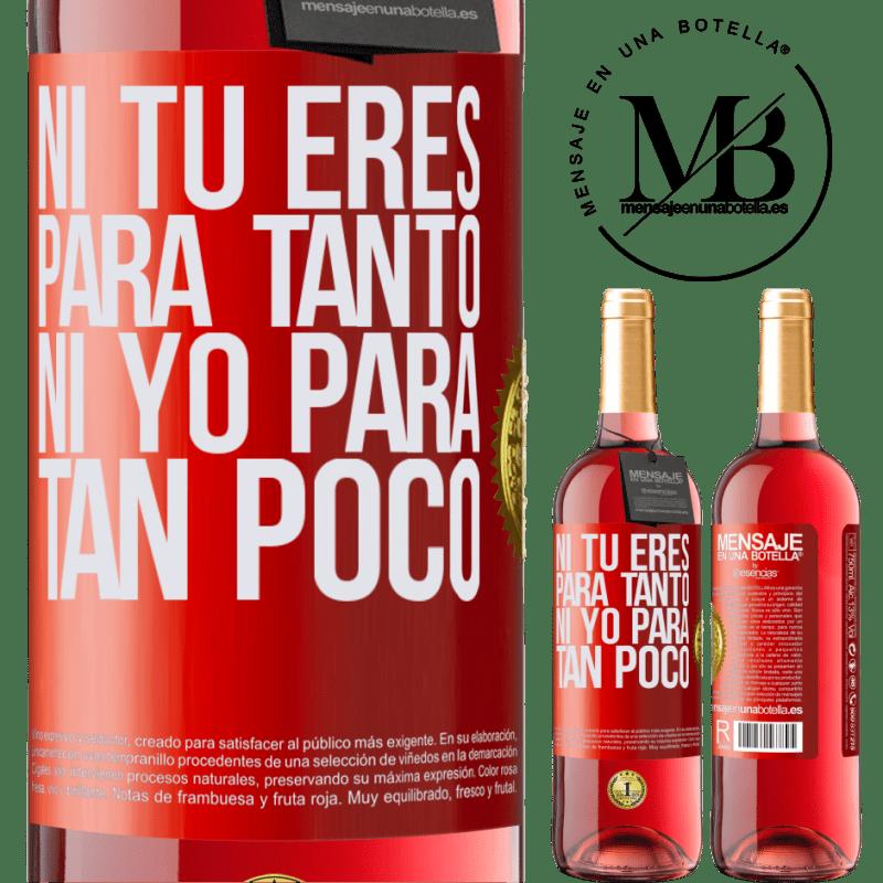 24,95 € Envoi gratuit | Vin rosé Édition ROSÉ Ni toi pour autant, ni moi pour si peu Étiquette Rouge. Étiquette personnalisable Vin jeune Récolte 2020 Tempranillo