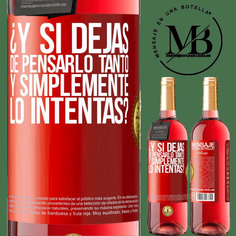 24,95 € Envoi gratuit   Vin rosé Édition ROSÉ et si vous arrêtez de penser autant et essayez simplement? Étiquette Rouge. Étiquette personnalisable Vin jeune Récolte 2020 Tempranillo