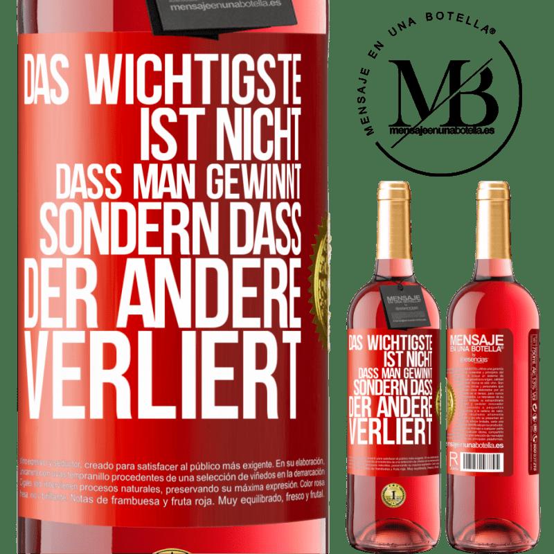 24,95 € Kostenloser Versand | Roséwein ROSÉ Ausgabe Das Wichtigste ist nicht zu gewinnen, sondern den anderen zu verlieren Rote Markierung. Anpassbares Etikett Junger Wein Ernte 2020 Tempranillo