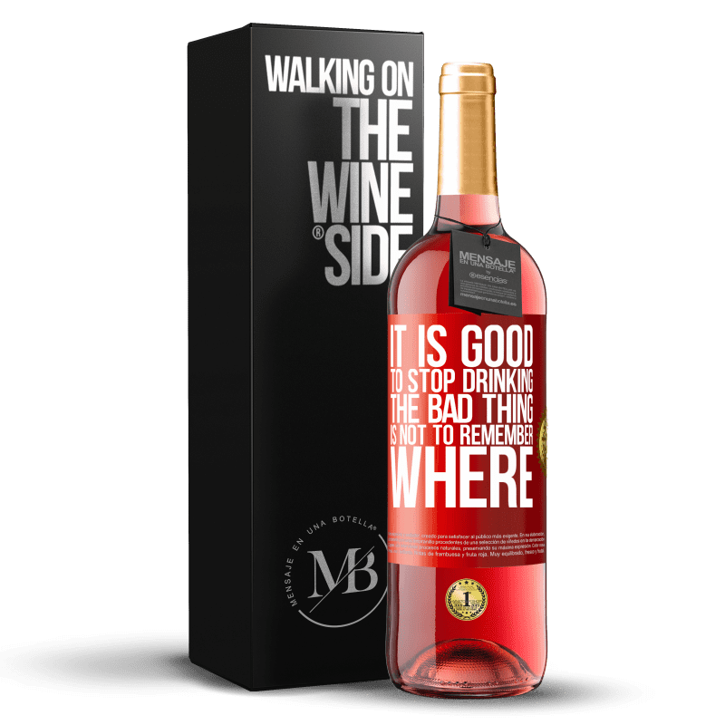 24,95 € Free Shipping | Rosé Wine ROSÉ Edition It is good to stop drinking, the bad thing is not to remember where Red Label. Customizable label Young wine Harvest 2020 Tempranillo