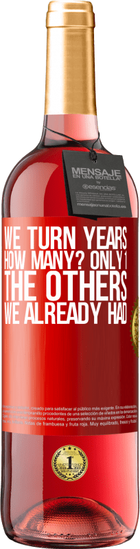 24,95 € Free Shipping | Rosé Wine ROSÉ Edition We turn years. How many? only 1. The others we already had Red Label. Customizable label Young wine Harvest 2020 Tempranillo