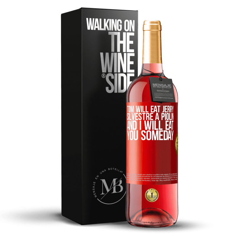 24,95 € Free Shipping | Rosé Wine ROSÉ Edition Tom will eat Jerry, Silvestre a Piolin, and I will eat you someday Red Label. Customizable label Young wine Harvest 2020 Tempranillo
