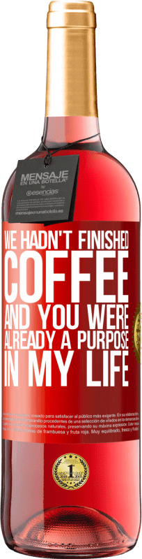 24,95 € Free Shipping | Rosé Wine ROSÉ Edition We hadn't finished coffee and you were already a purpose in my life Red Label. Customizable label Young wine Harvest 2020 Tempranillo