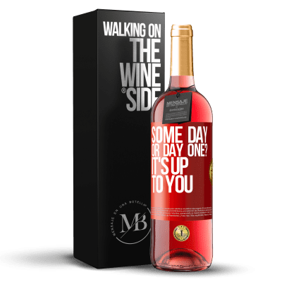 «some day, or day one? It's up to you» ROSÉ Edition