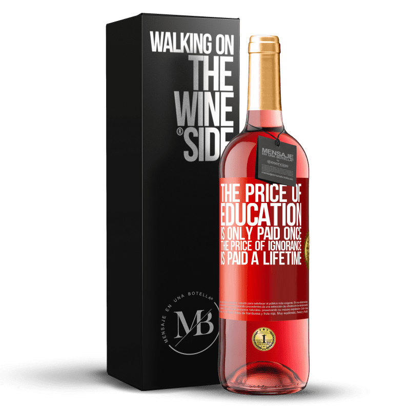 24,95 € Free Shipping | Rosé Wine ROSÉ Edition The price of education is only paid once. The price of ignorance is paid a lifetime Red Label. Customizable label Young wine Harvest 2020 Tempranillo