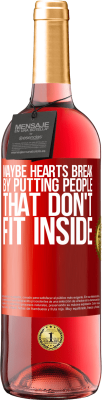 24,95 € Free Shipping | Rosé Wine ROSÉ Edition Maybe hearts break by putting people that don't fit inside Red Label. Customizable label Young wine Harvest 2020 Tempranillo