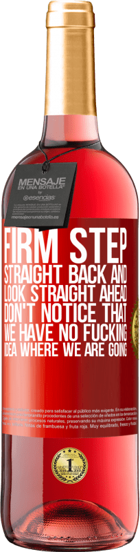 24,95 € Free Shipping | Rosé Wine ROSÉ Edition Firm step, straight back and look straight ahead. Don't notice that we have no fucking idea where we are going Red Label. Customizable label Young wine Harvest 2020 Tempranillo