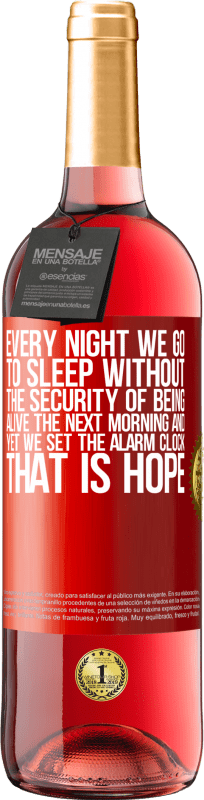 24,95 € Free Shipping   Rosé Wine ROSÉ Edition Every night we go to sleep without the security of being alive the next morning and yet we set the alarm clock. THAT IS HOPE Red Label. Customizable label Young wine Harvest 2020 Tempranillo