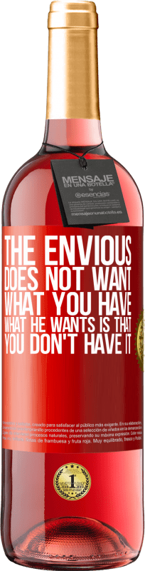 24,95 € Free Shipping | Rosé Wine ROSÉ Edition The envious does not want what you have. What he wants is that you don't have it Red Label. Customizable label Young wine Harvest 2020 Tempranillo