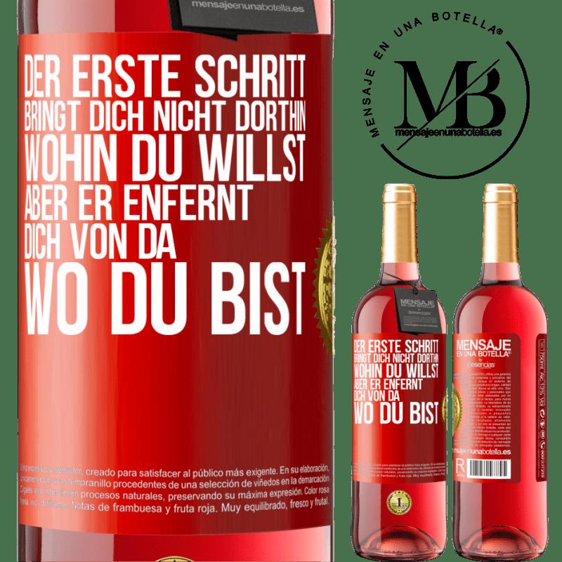 24,95 € Kostenloser Versand   Roséwein ROSÉ Ausgabe Der erste Schritt bringt Sie nicht dorthin, wohin Sie wollen, sondern dorthin, wo Sie sind Rote Markierung. Anpassbares Etikett Junger Wein Ernte 2020 Tempranillo