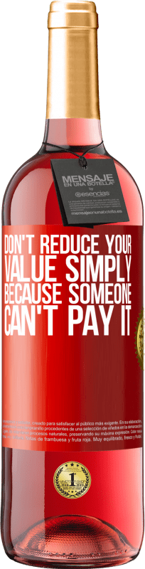 24,95 € Free Shipping | Rosé Wine ROSÉ Edition Don't reduce your value simply because someone can't pay it Red Label. Customizable label Young wine Harvest 2020 Tempranillo