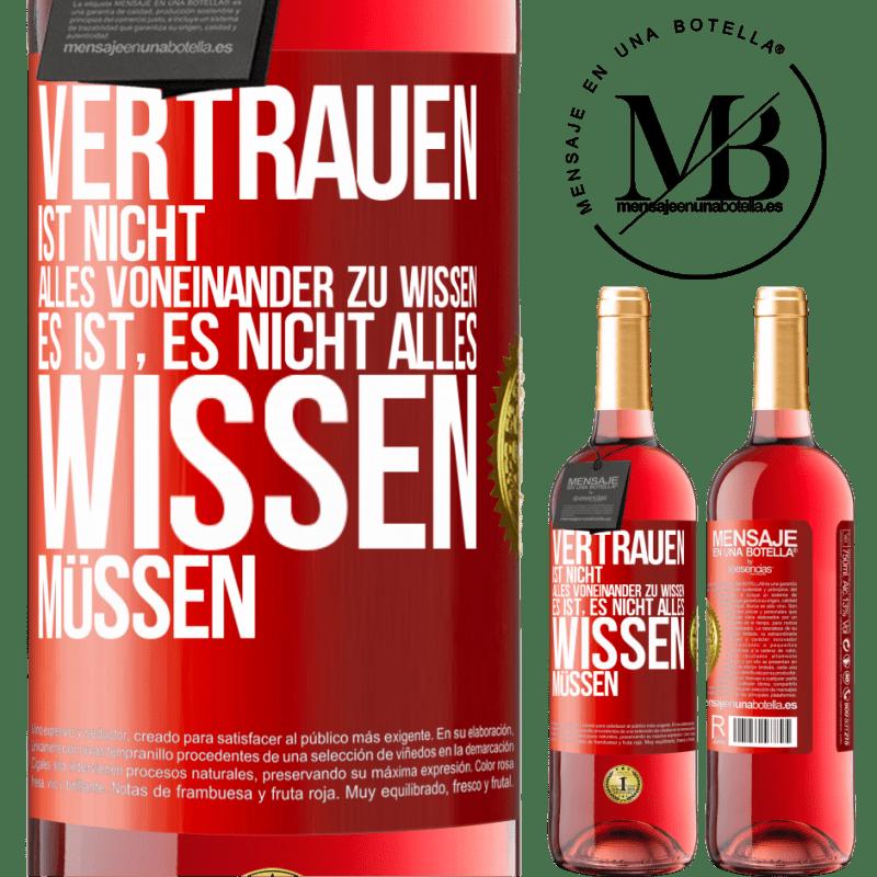 24,95 € Kostenloser Versand | Roséwein ROSÉ Ausgabe Vertrauen ist nicht alles voneinander zu wissen. Es muss nicht wissen Rote Markierung. Anpassbares Etikett Junger Wein Ernte 2020 Tempranillo