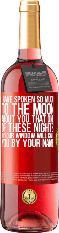 24,95 € Free Shipping   Rosé Wine ROSÉ Edition I have spoken so much to the Moon about you that one of these nights in your window will call you by your name Red Label. Customizable label Young wine Harvest 2020 Tempranillo