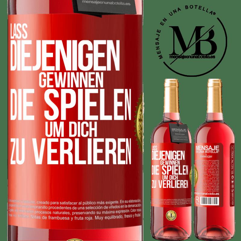 24,95 € Kostenloser Versand | Roséwein ROSÉ Ausgabe Für diejenigen, die spielen, um dich zu verlieren, lassen Sie sie gewinnen Rote Markierung. Anpassbares Etikett Junger Wein Ernte 2020 Tempranillo