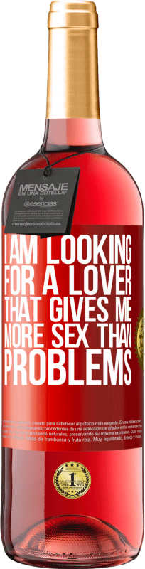 24,95 € Free Shipping   Rosé Wine ROSÉ Edition I am looking for a lover that gives me more sex than problems Red Label. Customizable label Young wine Harvest 2020 Tempranillo