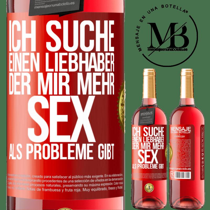 24,95 € Kostenloser Versand   Roséwein ROSÉ Ausgabe Ich suche einen Liebhaber, der mir mehr Sex als Probleme gibt Rote Markierung. Anpassbares Etikett Junger Wein Ernte 2020 Tempranillo