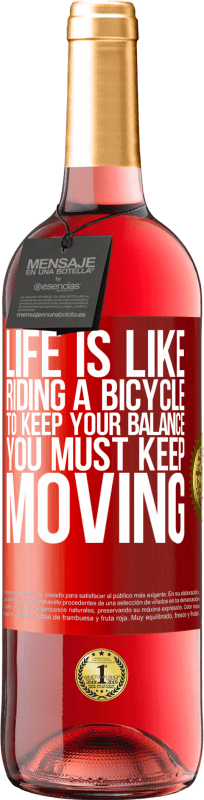 24,95 € Free Shipping   Rosé Wine ROSÉ Edition Life is like riding a bicycle. To keep your balance you must keep moving Red Label. Customizable label Young wine Harvest 2020 Tempranillo