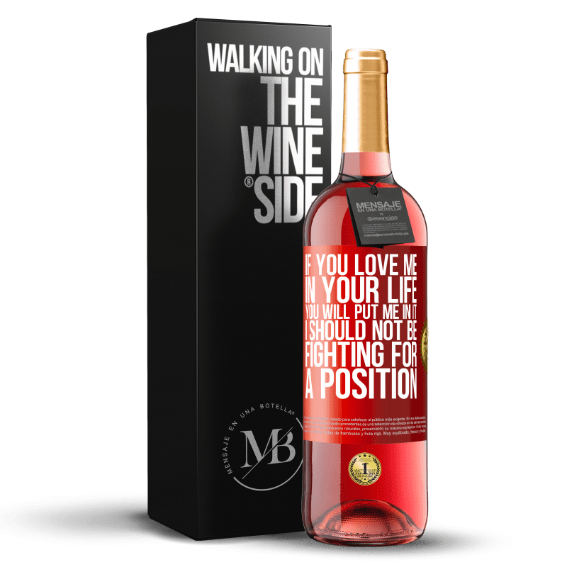 24,95 € Free Shipping   Rosé Wine ROSÉ Edition If you love me in your life, you will put me in it. I should not be fighting for a position Red Label. Customizable label Young wine Harvest 2020 Tempranillo