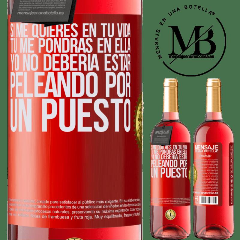 24,95 € Envoi gratuit | Vin rosé Édition ROSÉ Si vous m'aimez dans votre vie, vous me mettrez dedans. Je ne devrais pas me battre pour un poste Étiquette Rouge. Étiquette personnalisable Vin jeune Récolte 2020 Tempranillo