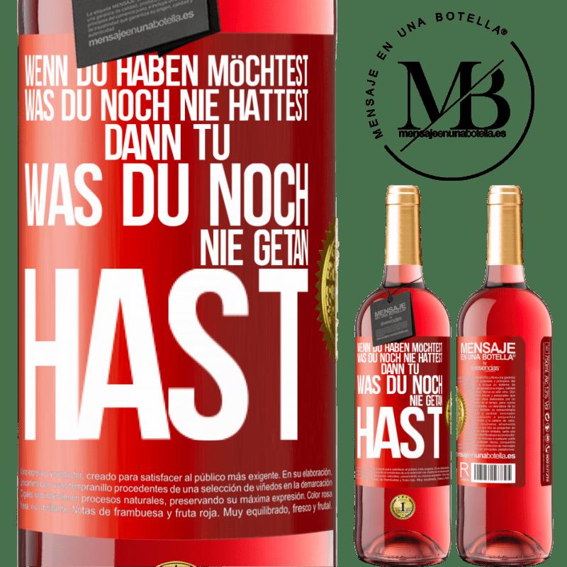 24,95 € Kostenloser Versand | Roséwein ROSÉ Ausgabe Wenn Sie das haben möchten, was Sie noch nie hatten, tun Sie das, was Sie noch nie getan haben Rote Markierung. Anpassbares Etikett Junger Wein Ernte 2020 Tempranillo