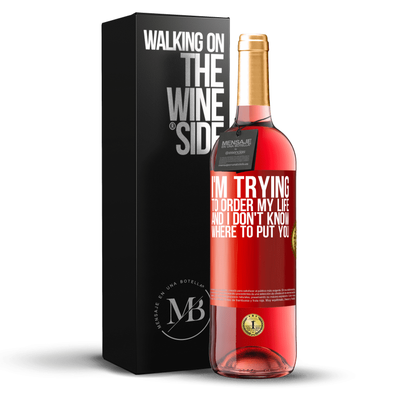 24,95 € Free Shipping | Rosé Wine ROSÉ Edition I'm trying to order my life, and I don't know where to put you Red Label. Customizable label Young wine Harvest 2020 Tempranillo