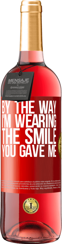 24,95 € Free Shipping | Rosé Wine ROSÉ Edition By the way, I'm wearing the smile you gave me Red Label. Customizable label Young wine Harvest 2020 Tempranillo