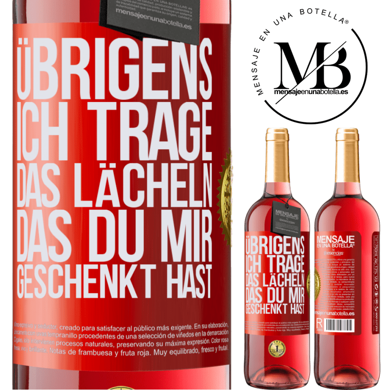 24,95 € Kostenloser Versand | Roséwein ROSÉ Ausgabe Übrigens, ich trage das Lächeln, das du mir geschenkt hast Rote Markierung. Anpassbares Etikett Junger Wein Ernte 2020 Tempranillo