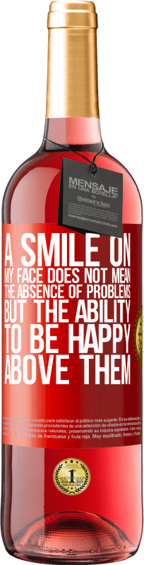 24,95 € Free Shipping   Rosé Wine ROSÉ Edition A smile on my face does not mean the absence of problems, but the ability to be happy above them Red Label. Customizable label Young wine Harvest 2020 Tempranillo