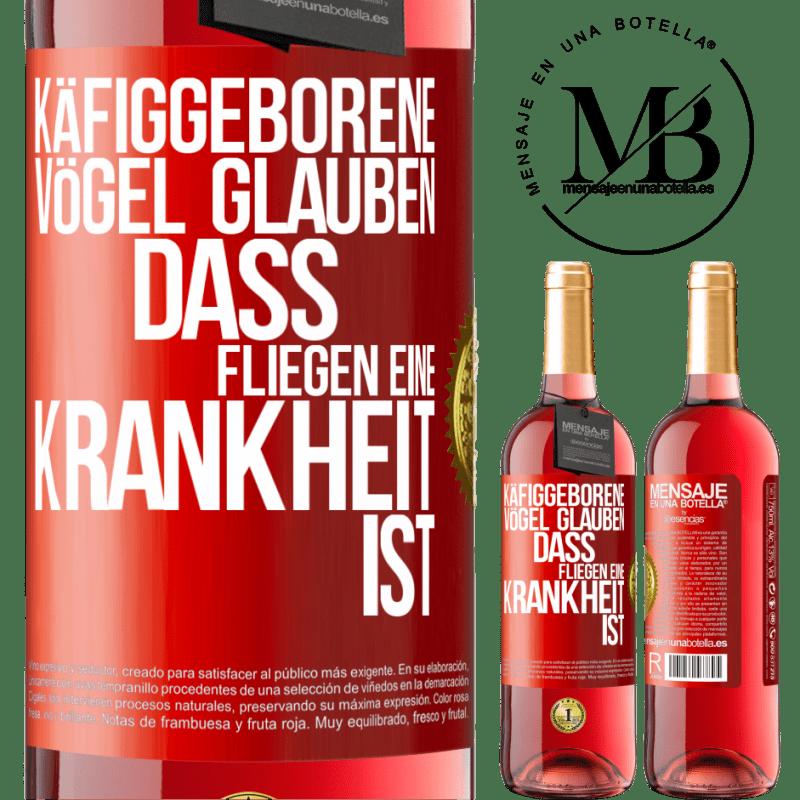 24,95 € Kostenloser Versand   Roséwein ROSÉ Ausgabe Käfiggeborene Vögel glauben, dass Fliegen eine Krankheit ist Rote Markierung. Anpassbares Etikett Junger Wein Ernte 2020 Tempranillo