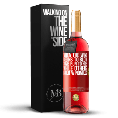 «When the wind begins to blow, some run to hide, while others build windmills» ROSÉ Edition