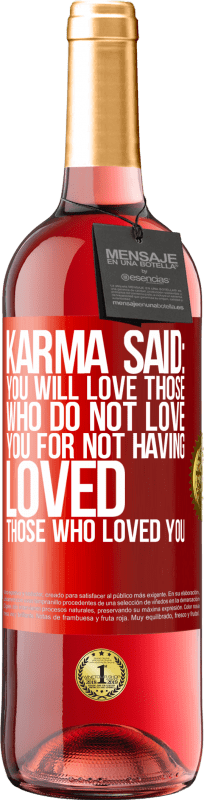 24,95 € Free Shipping | Rosé Wine ROSÉ Edition Karma said: you will love those who do not love you for not having loved those who loved you Red Label. Customizable label Young wine Harvest 2020 Tempranillo