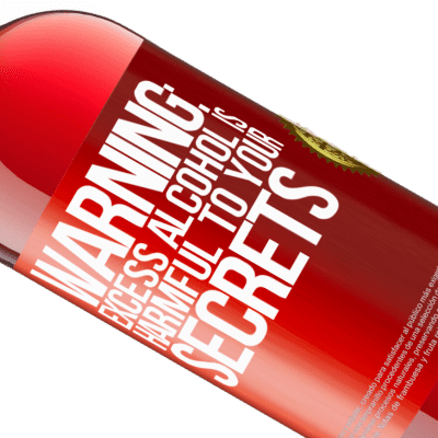 Unique & Personal Expressions. «Warning: Excess alcohol is harmful to your secrets» ROSÉ Edition