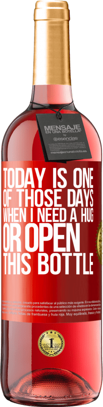 24,95 € Free Shipping | Rosé Wine ROSÉ Edition Today is one of those days when I need a hug, or open this bottle Red Label. Customizable label Young wine Harvest 2020 Tempranillo