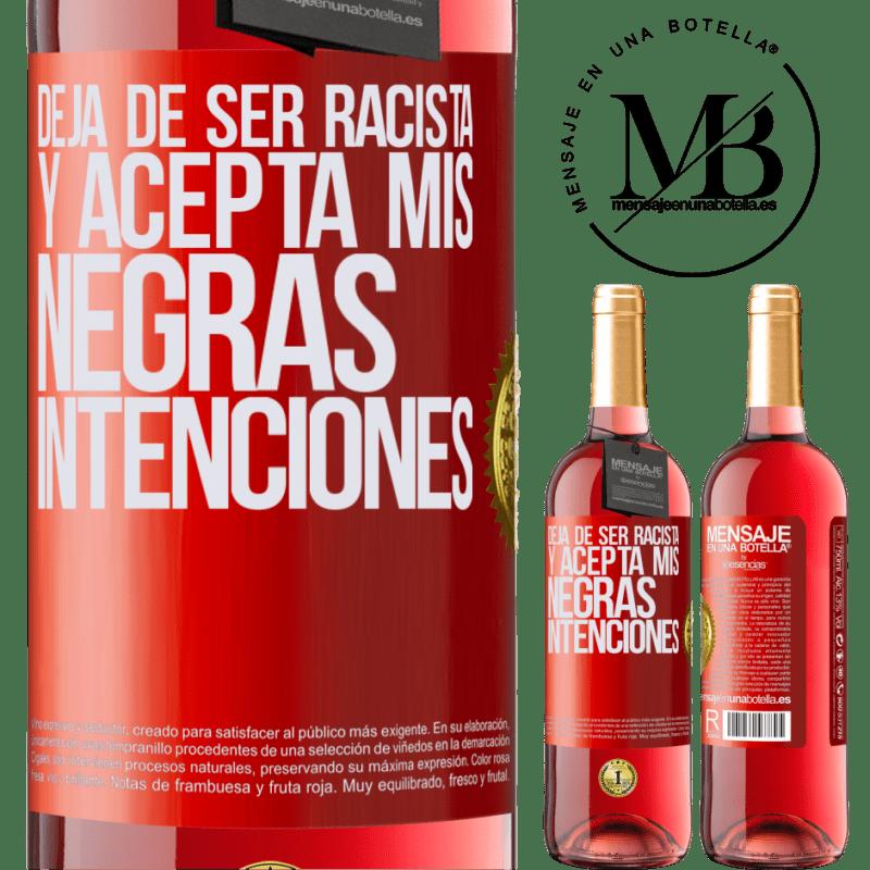 24,95 € Envoi gratuit | Vin rosé Édition ROSÉ Arrête d'être raciste et accepte mes intentions noires Étiquette Rouge. Étiquette personnalisable Vin jeune Récolte 2020 Tempranillo