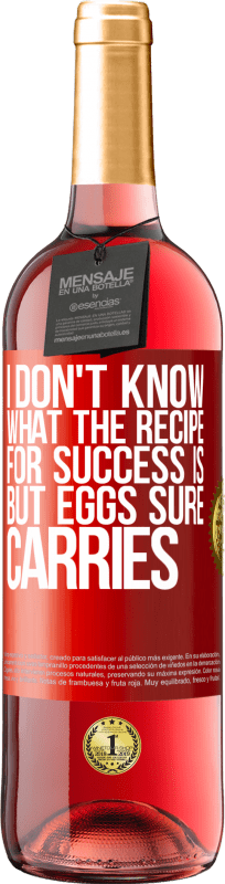 24,95 € Free Shipping   Rosé Wine ROSÉ Edition I don't know what the recipe for success is. But eggs sure carries Red Label. Customizable label Young wine Harvest 2020 Tempranillo