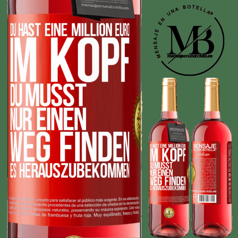 24,95 € Kostenloser Versand | Roséwein ROSÉ Ausgabe Sie haben eine Million Euro im Kopf. Sie müssen nur einen Weg finden, es herauszubekommen Rote Markierung. Anpassbares Etikett Junger Wein Ernte 2020 Tempranillo