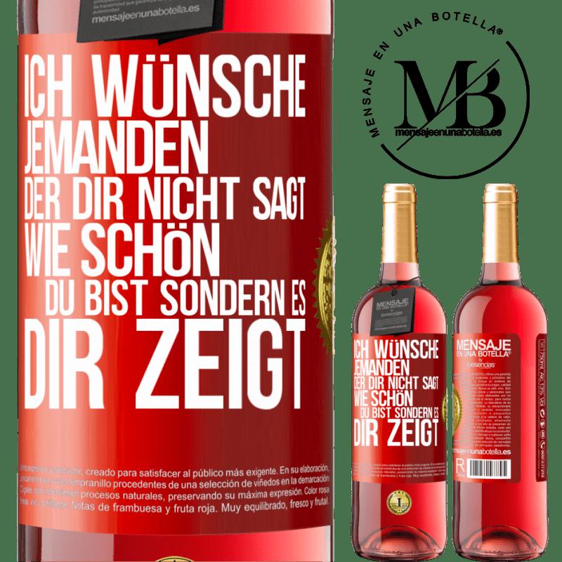 24,95 € Kostenloser Versand | Roséwein ROSÉ Ausgabe Ich wünsche jemandem, der dir nicht sagt, wie schön du bist, sondern es dir zeigt Rote Markierung. Anpassbares Etikett Junger Wein Ernte 2020 Tempranillo