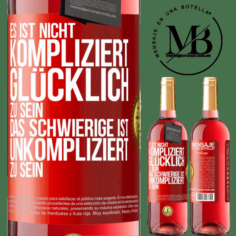 24,95 € Kostenloser Versand | Roséwein ROSÉ Ausgabe Es ist einfach, glücklich zu sein, das Schwierige ist, einfach zu sein Rote Markierung. Anpassbares Etikett Junger Wein Ernte 2020 Tempranillo