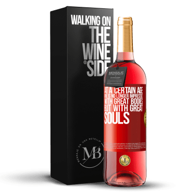 «At a certain age one is no longer impressed with great bodies, but with great souls» ROSÉ Edition