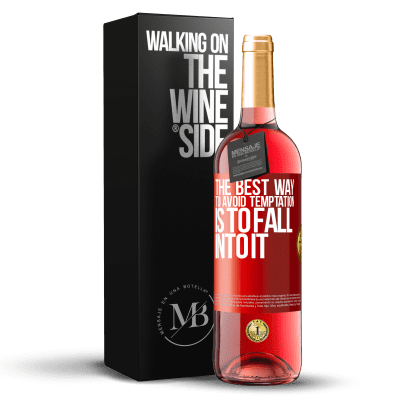 «The best way to avoid temptation is to fall into it» ROSÉ Edition