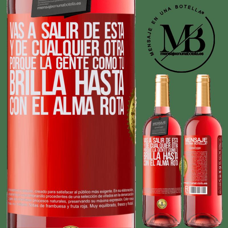 24,95 € Envoi gratuit   Vin rosé Édition ROSÉ Vous allez vous en sortir, et de tout autre, parce que des gens comme vous brillent même avec une âme brisée Étiquette Rouge. Étiquette personnalisable Vin jeune Récolte 2020 Tempranillo