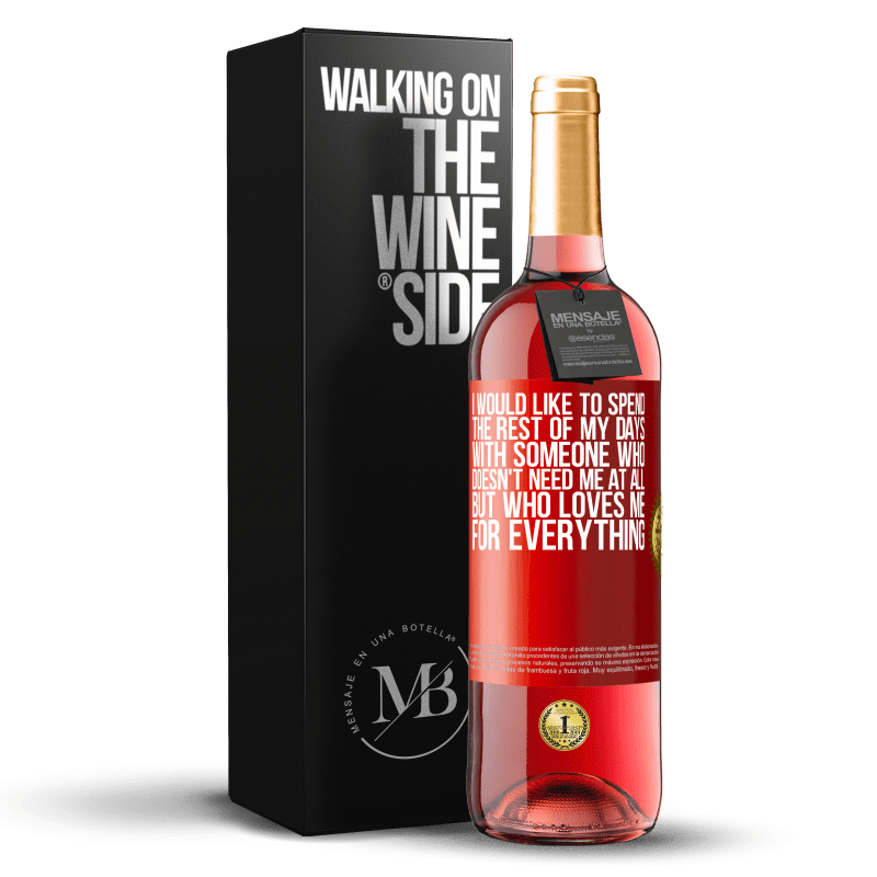 24,95 € Free Shipping   Rosé Wine ROSÉ Edition I would like to spend the rest of my days with someone who doesn't need me at all, but who loves me for everything Red Label. Customizable label Young wine Harvest 2020 Tempranillo