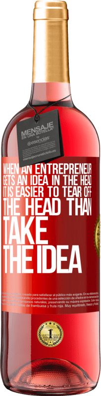 24,95 € Free Shipping | Rosé Wine ROSÉ Edition When an entrepreneur gets an idea in the head, it is easier to tear off the head than take the idea Red Label. Customizable label Young wine Harvest 2020 Tempranillo
